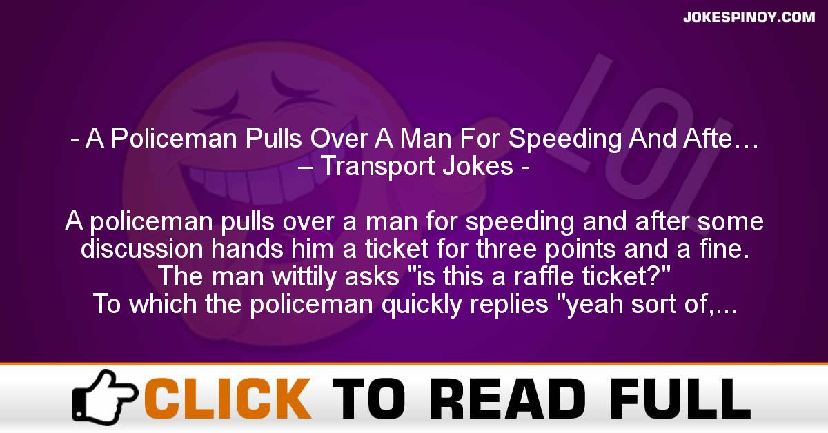 A Policeman Pulls Over A Man For Speeding And Afte… – Transport Jokes