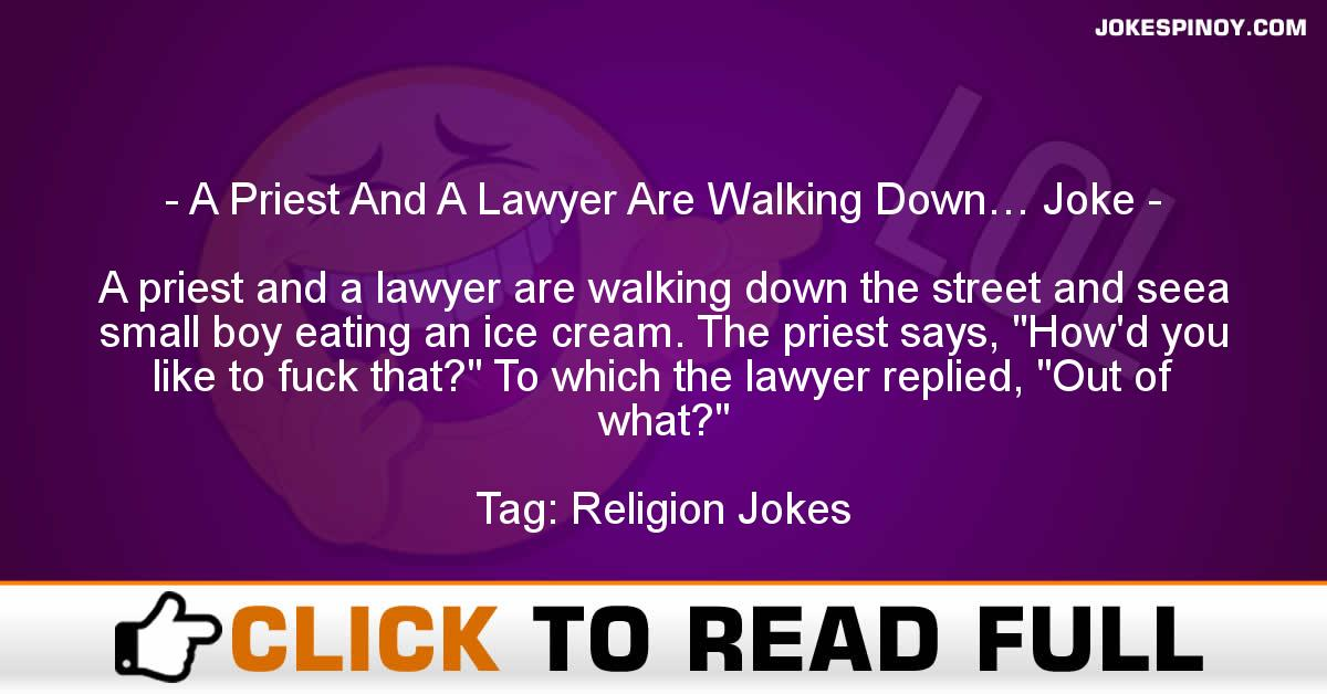 A Priest And A Lawyer Are Walking Down… Joke