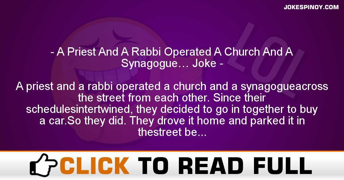 A Priest And A Rabbi Operated A Church And A Synagogue… Joke