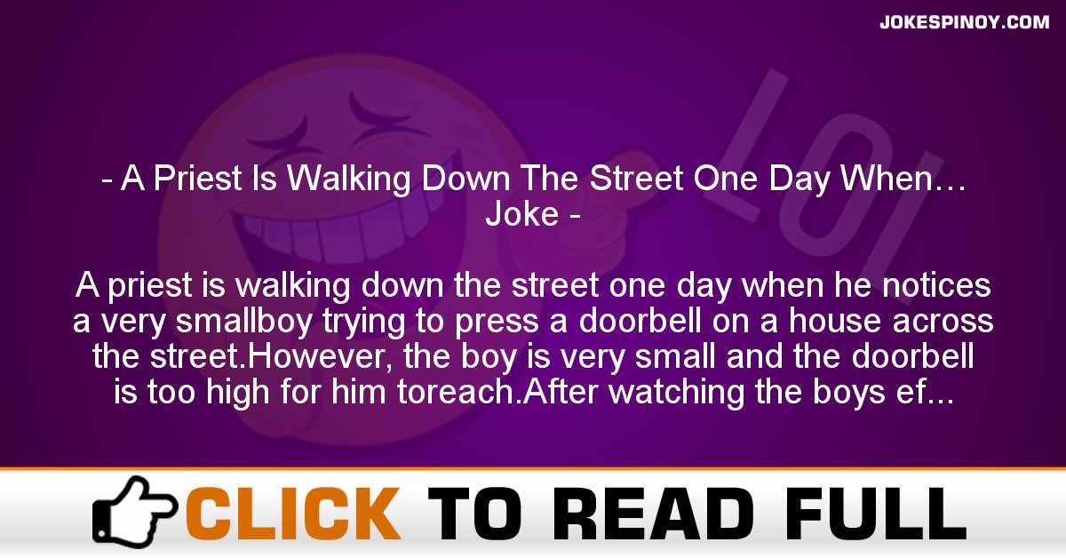 A Priest Is Walking Down The Street One Day When… Joke