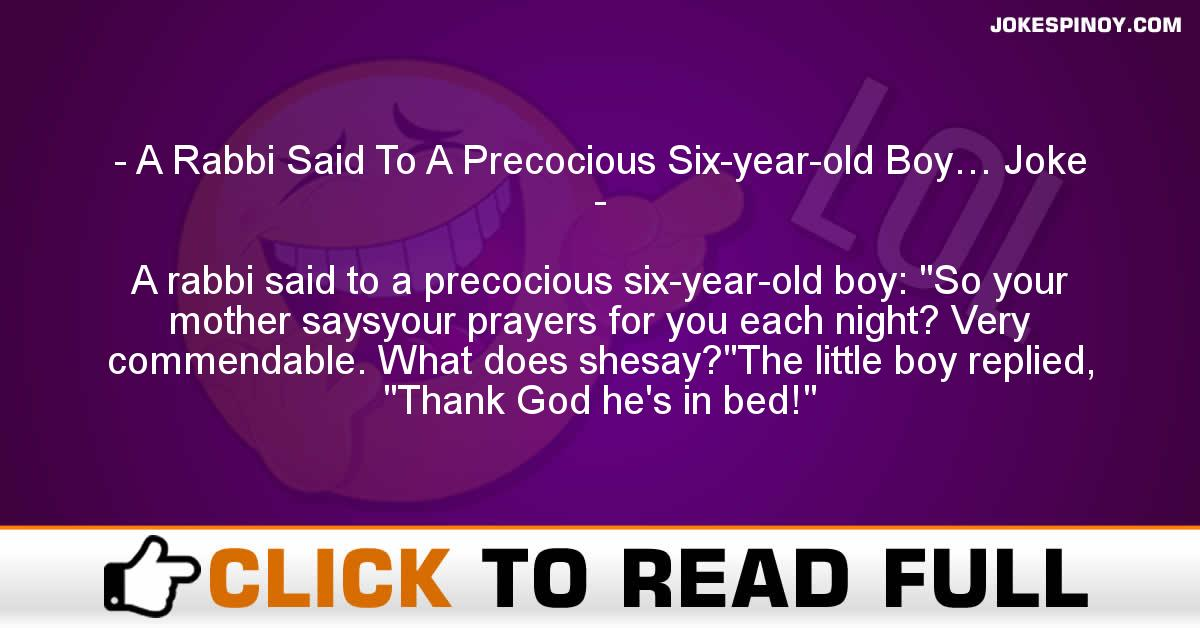 A Rabbi Said To A Precocious Six-year-old Boy… Joke