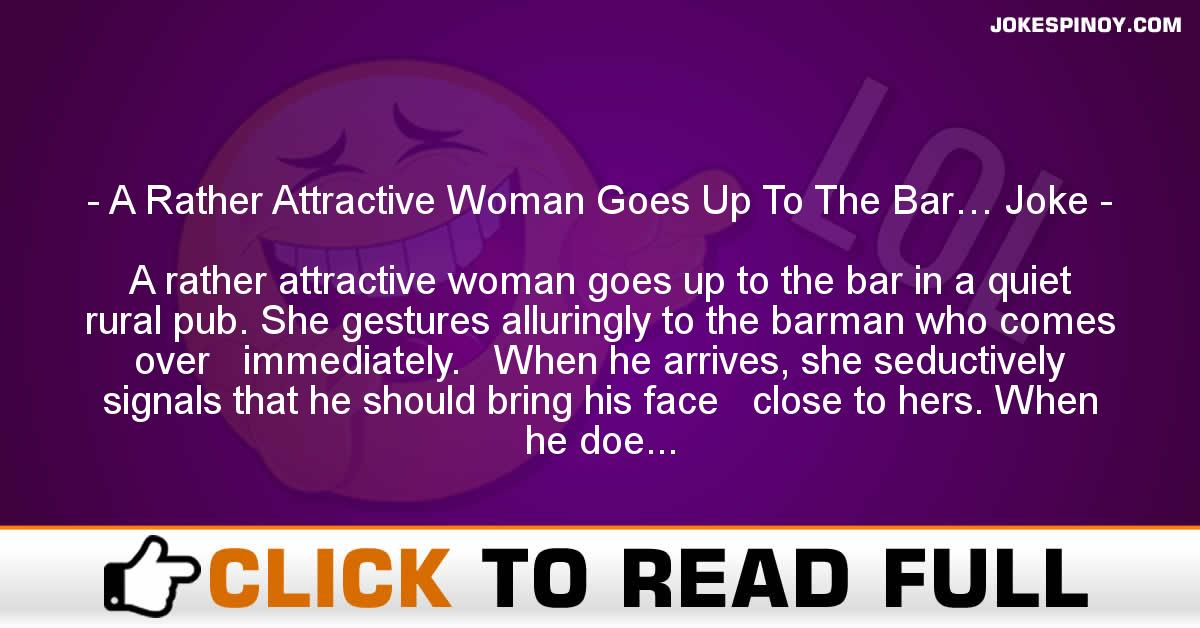 A Rather Attractive Woman Goes Up To The Bar… Joke