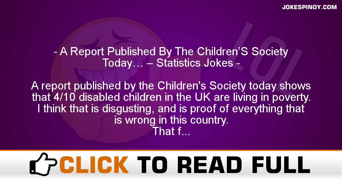 A Report Published By The Children'S Society Today… – Statistics Jokes