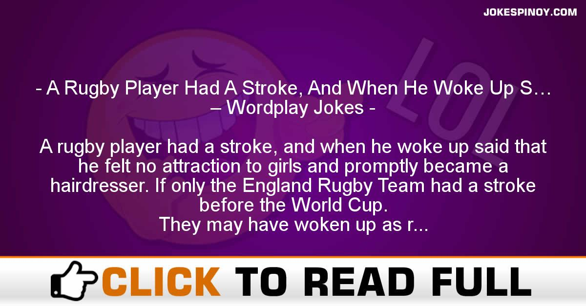 A Rugby Player Had A Stroke, And When He Woke Up S… – Wordplay Jokes