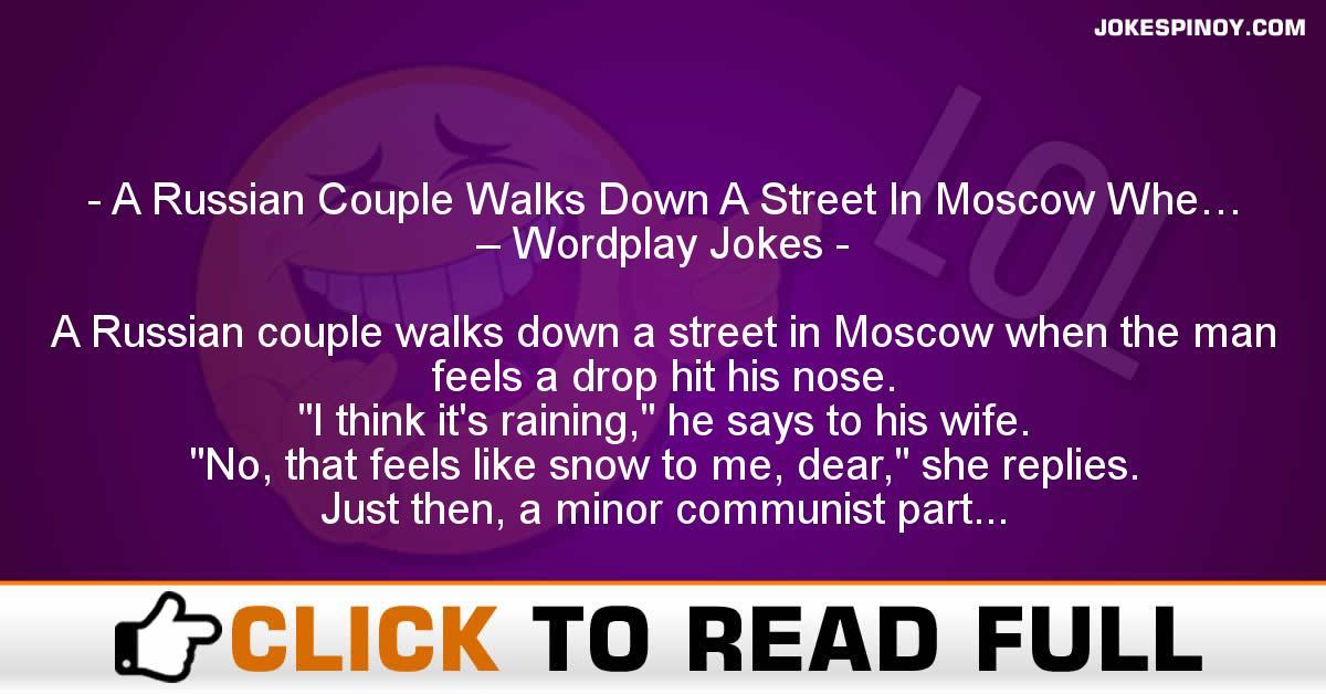 A Russian Couple Walks Down A Street In Moscow Whe… – Wordplay Jokes