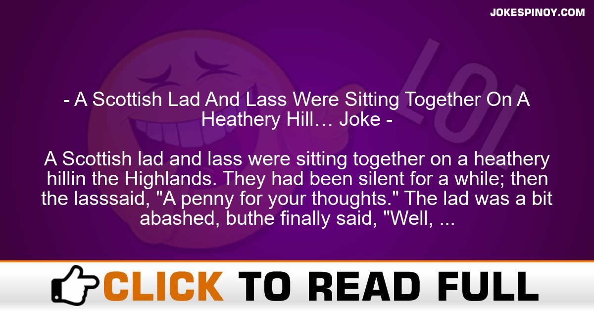 A Scottish Lad And Lass Were Sitting Together On A Heathery Hill… Joke
