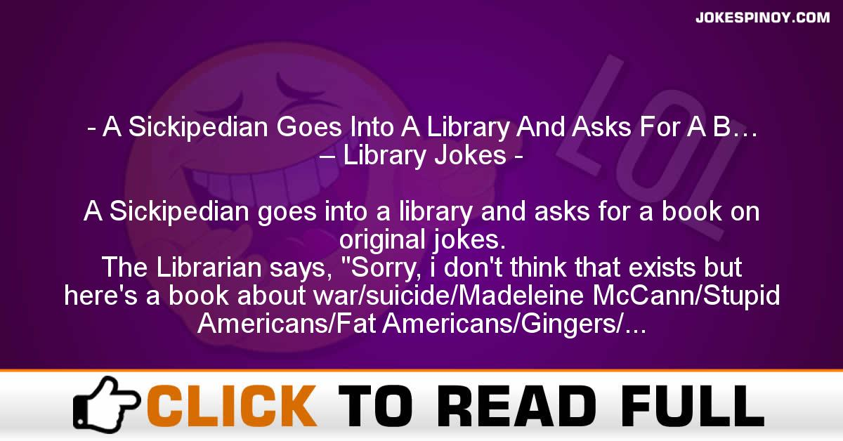 A Sickipedian Goes Into A Library And Asks For A B… – Library Jokes