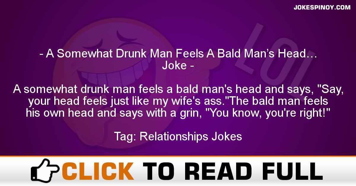 A Somewhat Drunk Man Feels A Bald Man's Head… Joke