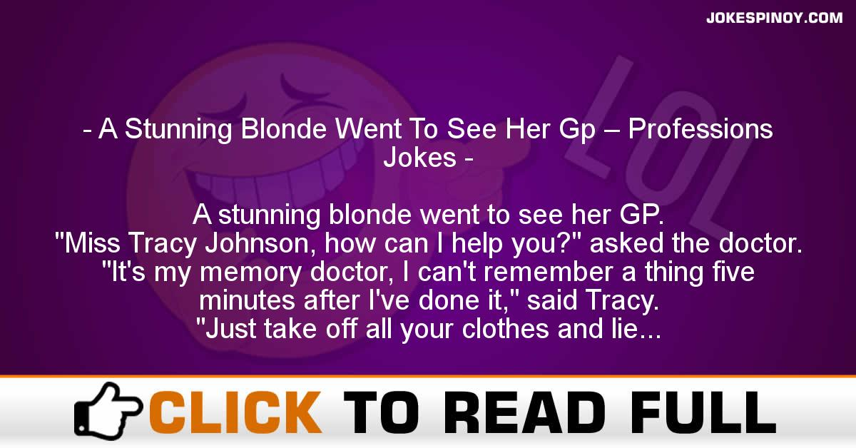 A Stunning Blonde Went To See Her Gp – Professions Jokes