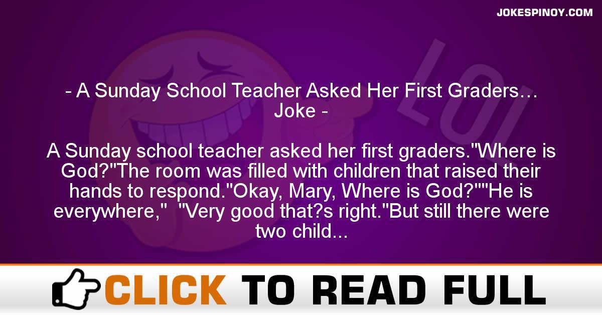 A Sunday School Teacher Asked Her First Graders… Joke