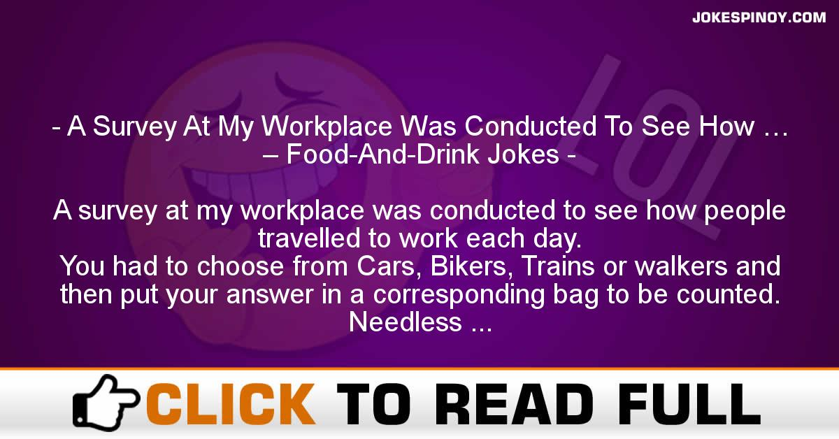 A Survey At My Workplace Was Conducted To See How … – Food-And-Drink Jokes