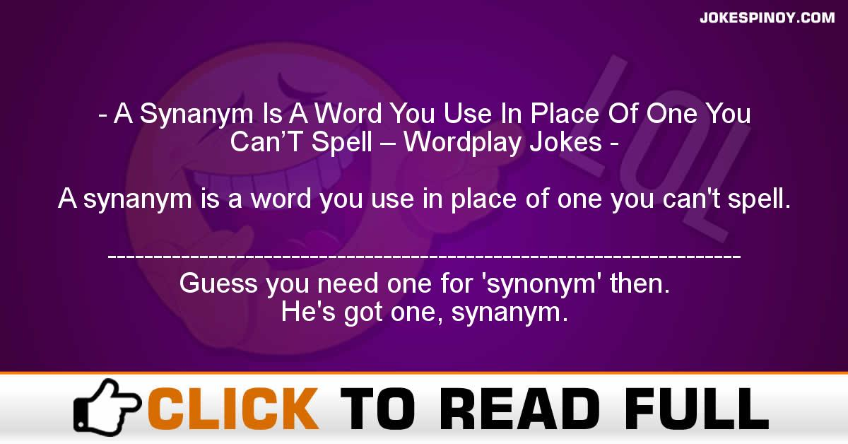 A Synanym Is A Word You Use In Place Of One You Can'T Spell – Wordplay Jokes