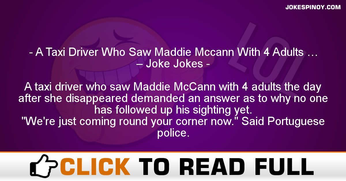 A Taxi Driver Who Saw Maddie Mccann With 4 Adults … – Joke Jokes