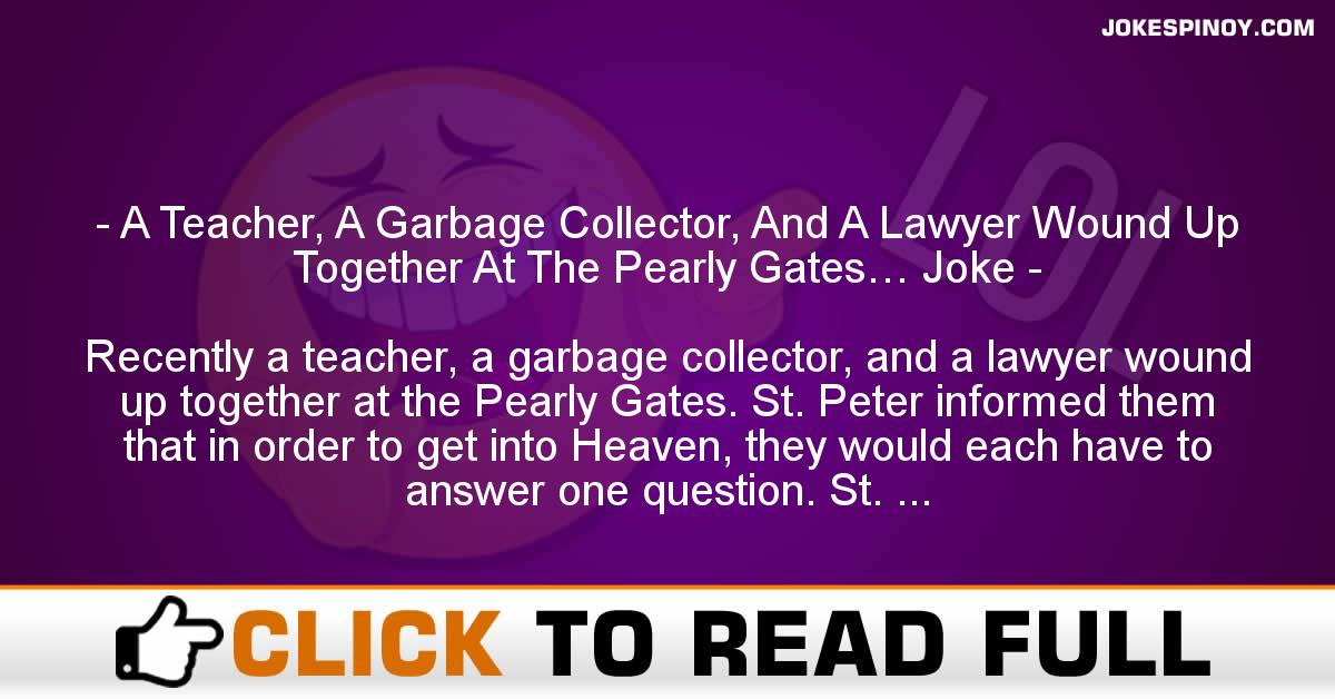 A Teacher, A Garbage Collector, And A Lawyer Wound Up Together At The Pearly Gates… Joke