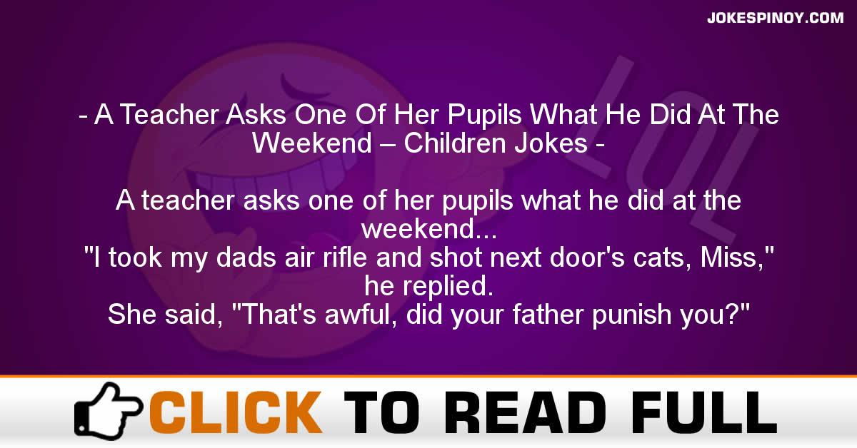 A Teacher Asks One Of Her Pupils What He Did At The Weekend – Children Jokes
