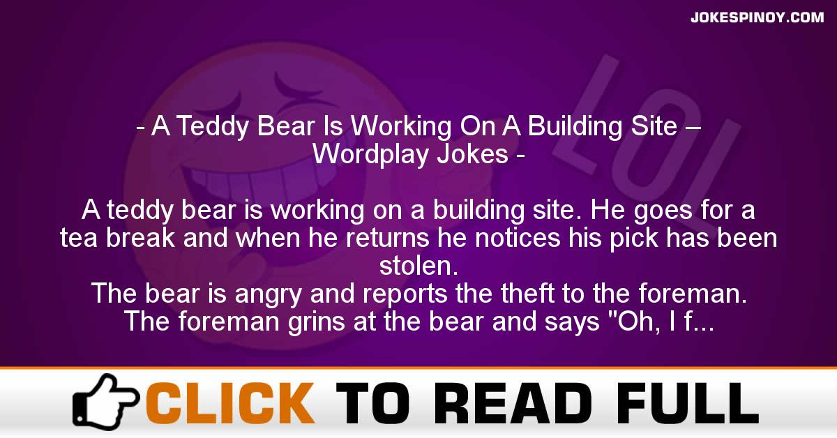 A Teddy Bear Is Working On A Building Site – Wordplay Jokes