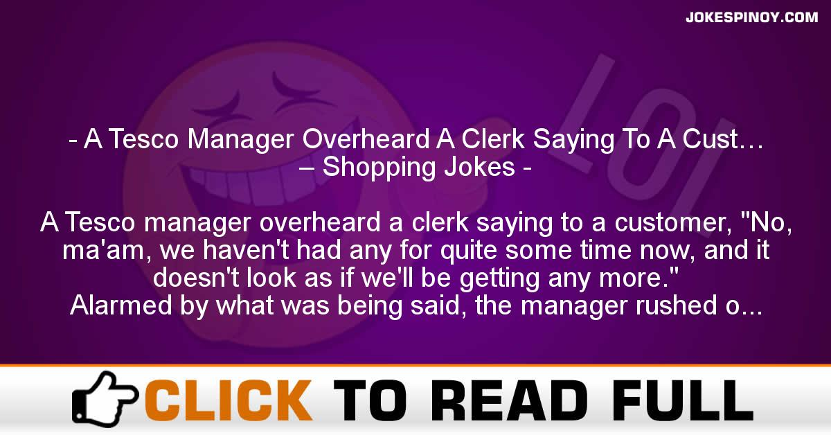 A Tesco Manager Overheard A Clerk Saying To A Cust… – Shopping Jokes