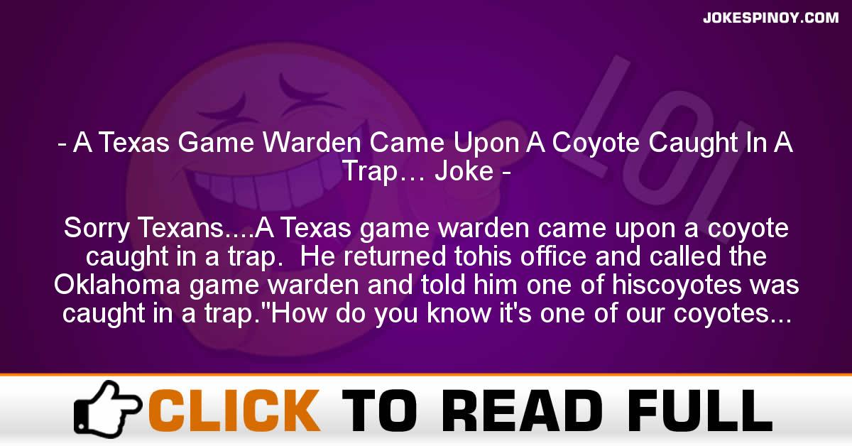A Texas Game Warden Came Upon A Coyote Caught In A Trap… Joke