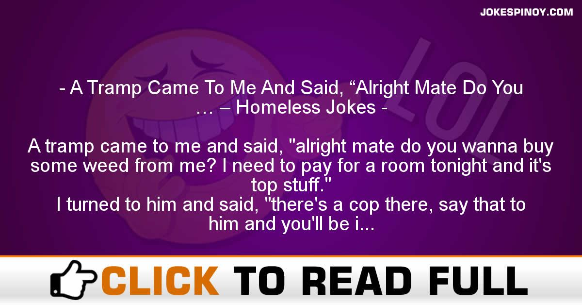 """A Tramp Came To Me And Said, """"Alright Mate Do You … – Homeless Jokes"""