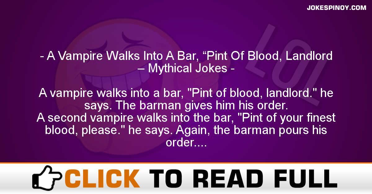 "A Vampire Walks Into A Bar, ""Pint Of Blood, Landlord – Mythical Jokes"