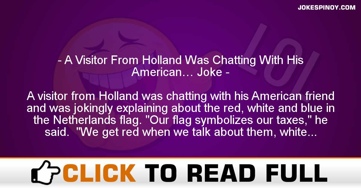 A Visitor From Holland Was Chatting With His American… Joke