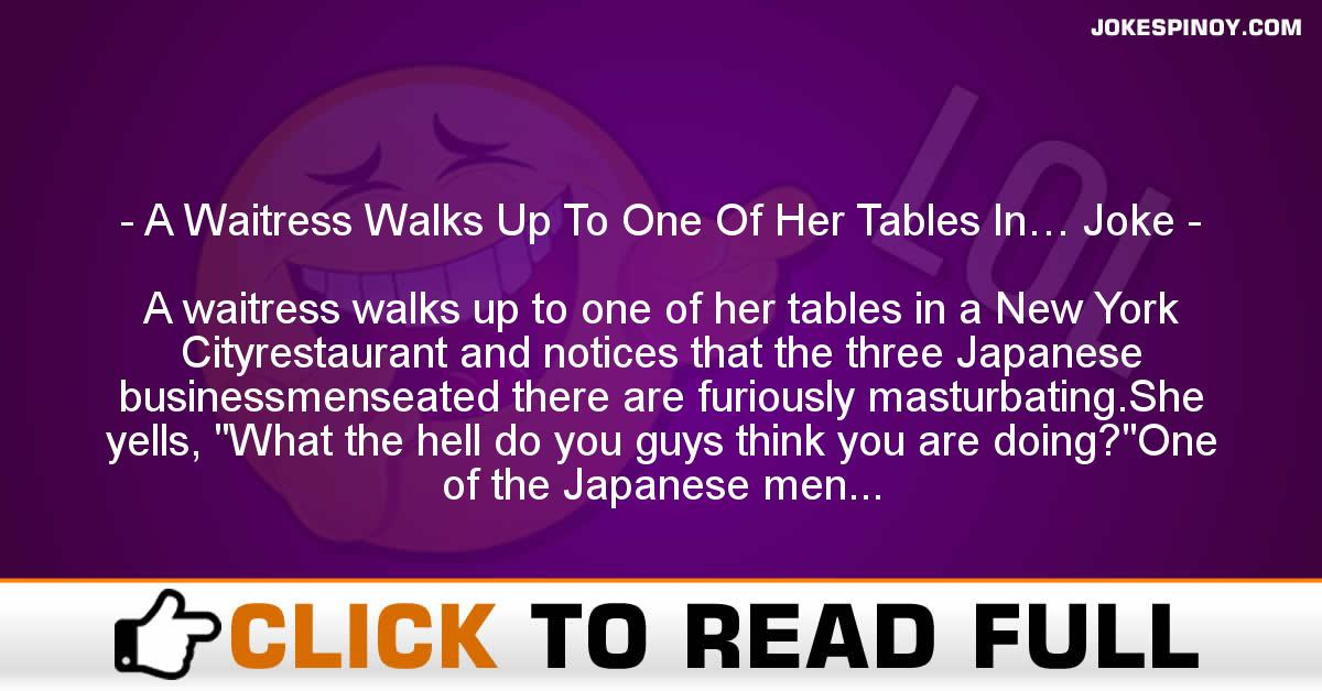 A Waitress Walks Up To One Of Her Tables In… Joke