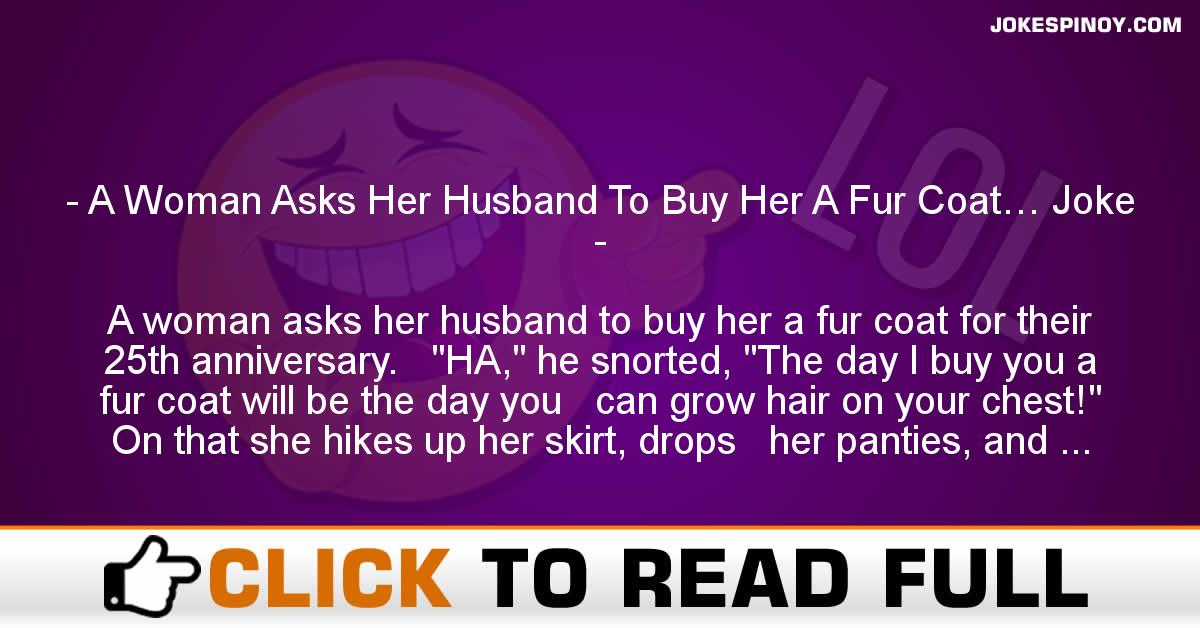 A Woman Asks Her Husband To Buy Her A Fur Coat… Joke