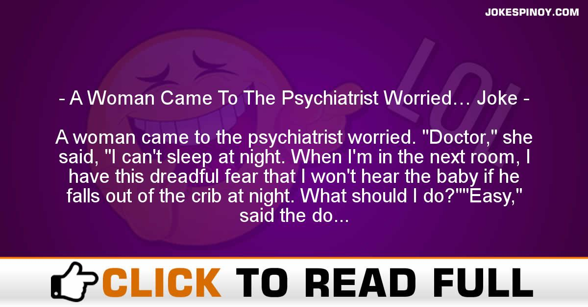 A Woman Came To The Psychiatrist Worried… Joke