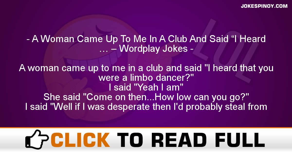 "A Woman Came Up To Me In A Club And Said ""I Heard … – Wordplay Jokes"