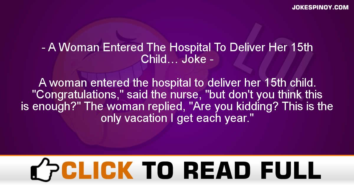 A Woman Entered The Hospital To Deliver Her 15th Child… Joke