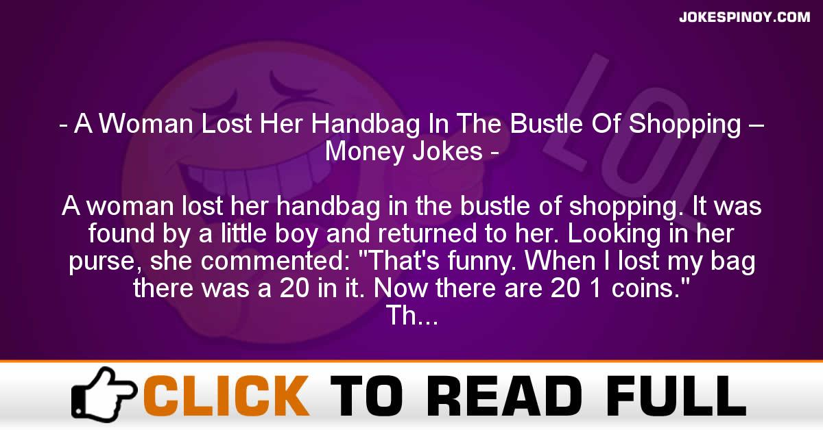 A Woman Lost Her Handbag In The Bustle Of Shopping Money Jokes
