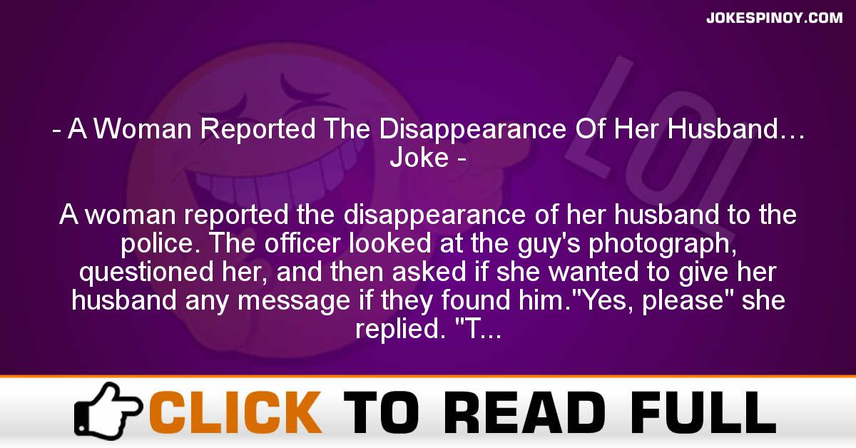 A Woman Reported The Disappearance Of Her Husband… Joke