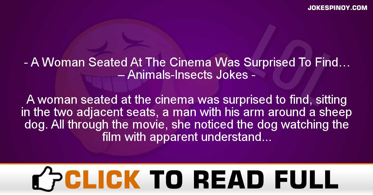 A Woman Seated At The Cinema Was Surprised To Find… – Animals-Insects Jokes