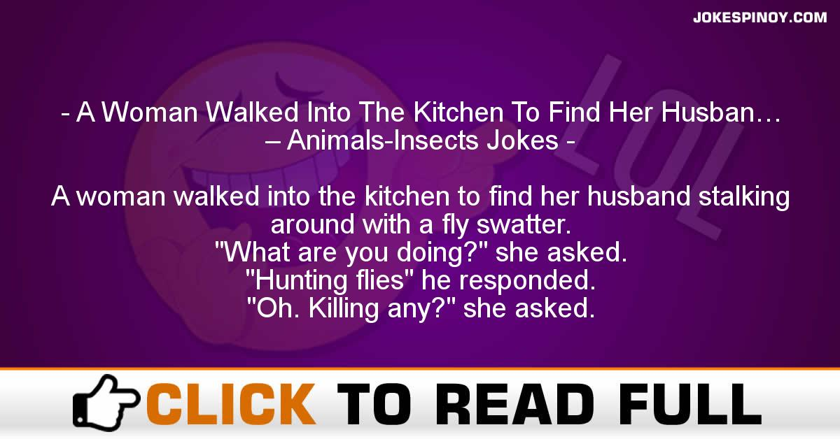 A Woman Walked Into The Kitchen To Find Her Husban… – Animals-Insects Jokes