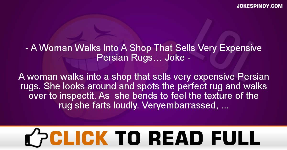 A Woman Walks Into A Shop That Sells Very Expensive Persian Rugs… Joke