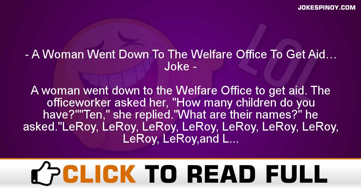 A Woman Went Down To The Welfare Office To Get Aid… Joke