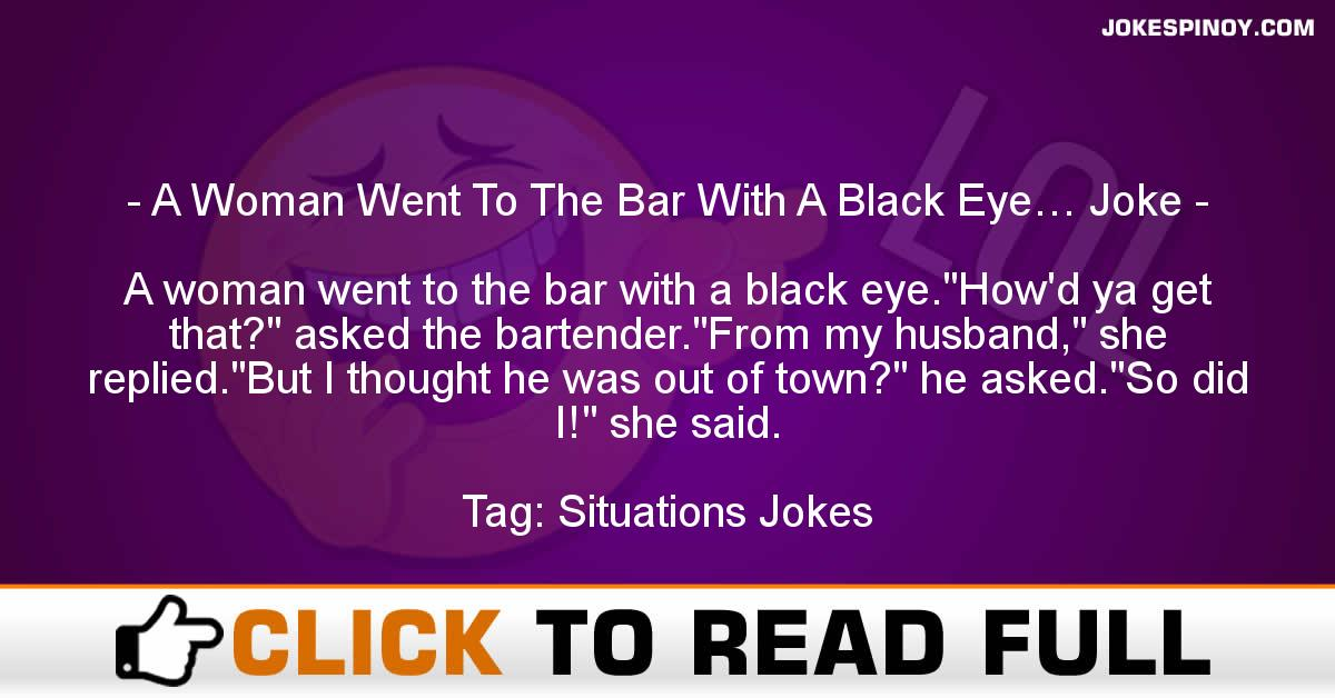 A Woman Went To The Bar With A Black Eye… Joke