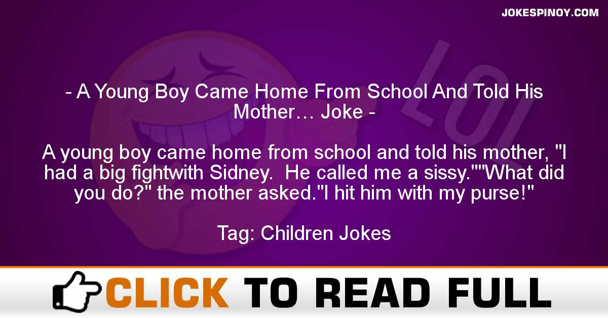 A Young Boy Came Home From School And Told His Mother… Joke