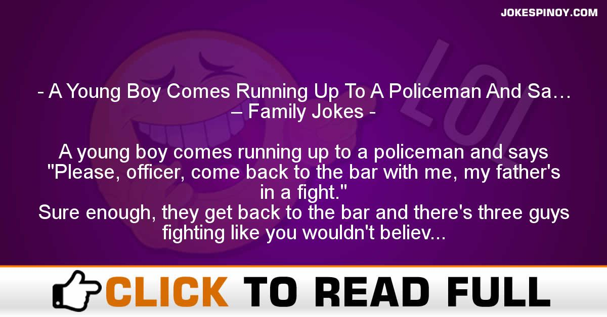 A Young Boy Comes Running Up To A Policeman And Sa… – Family Jokes