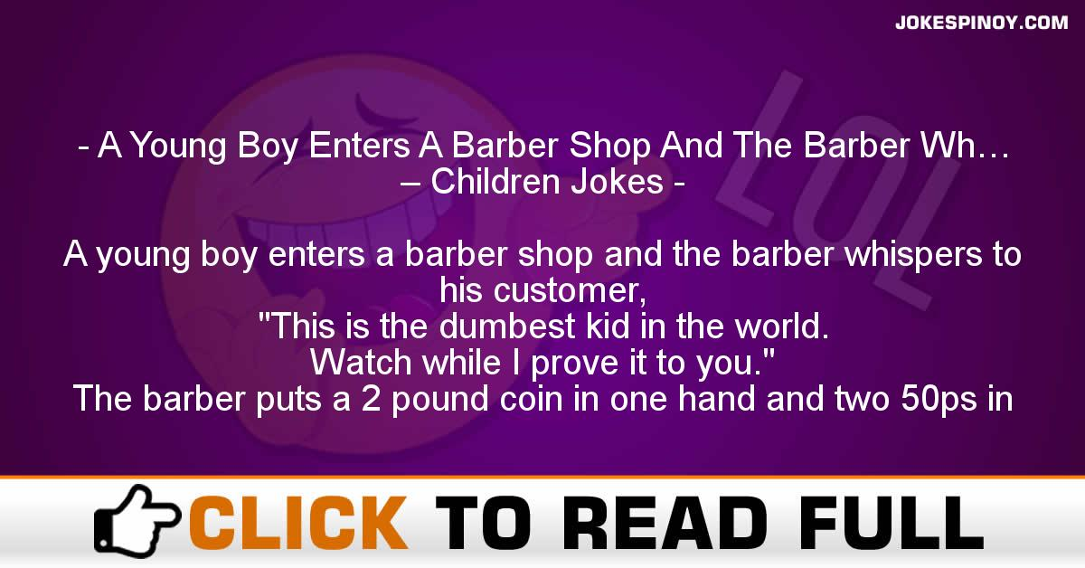 A Young Boy Enters A Barber Shop And The Barber Wh… – Children Jokes