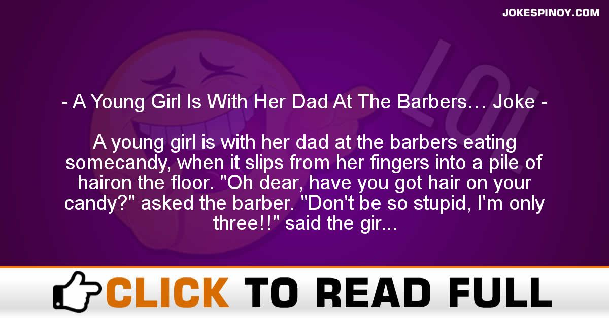 A Young Girl Is With Her Dad At The Barbers… Joke