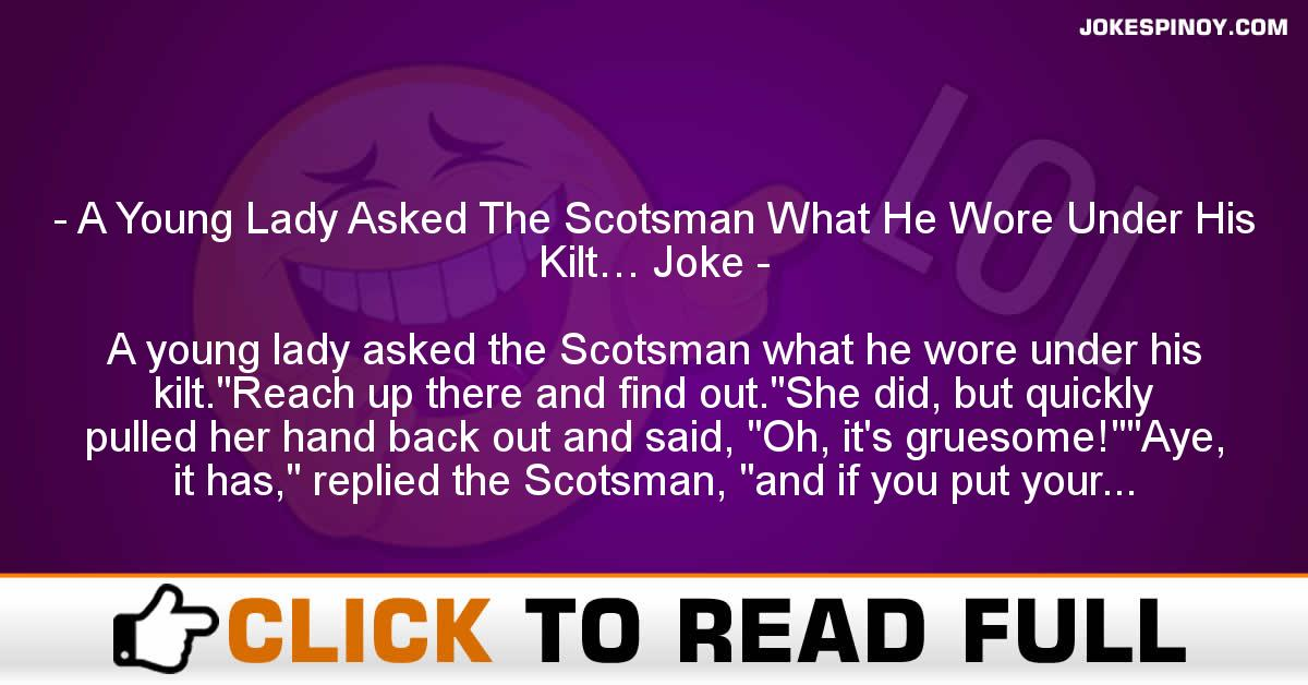 A Young Lady Asked The Scotsman What He Wore Under His Kilt… Joke