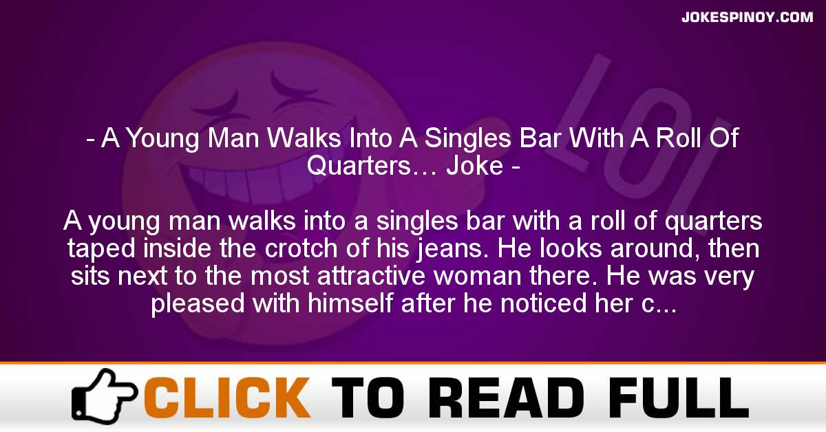 A Young Man Walks Into A Singles Bar With A Roll Of Quarters… Joke