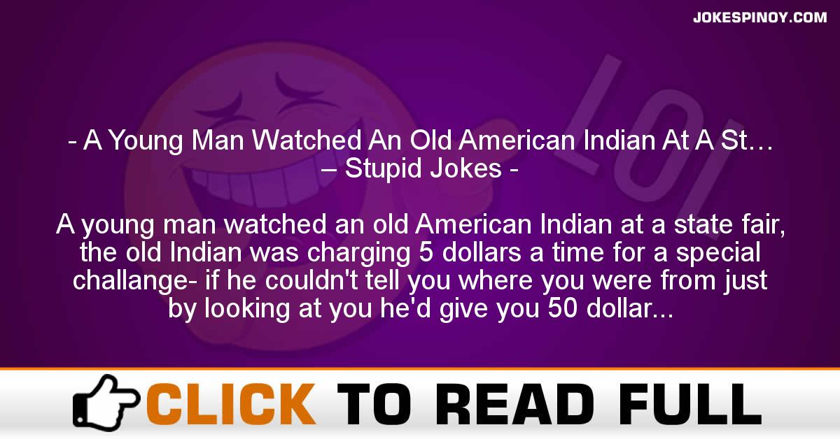 A Young Man Watched An Old American Indian At A St… – Stupid Jokes