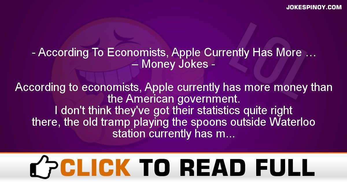 According To Economists, Apple Currently Has More … – Money Jokes