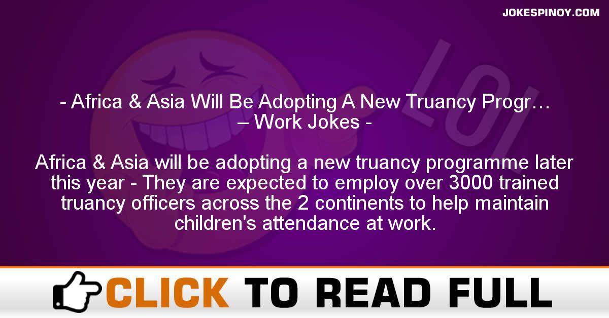 Africa & Asia Will Be Adopting A New Truancy Progr… – Work Jokes