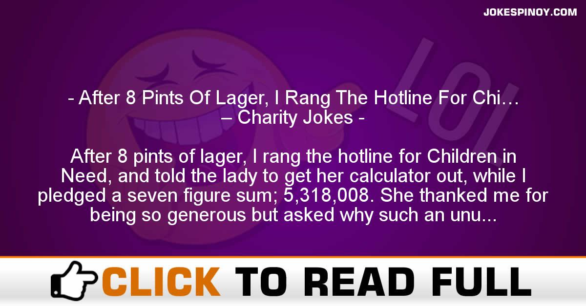 After 8 Pints Of Lager, I Rang The Hotline For Chi… – Charity Jokes