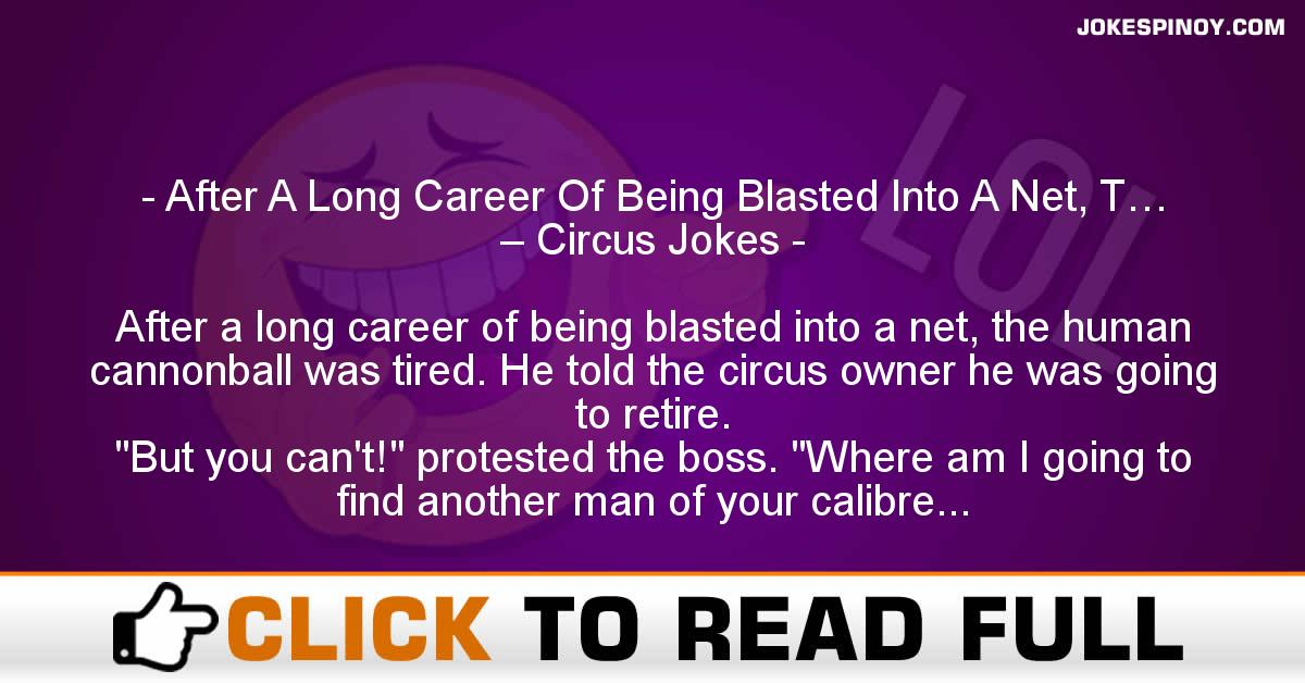 After A Long Career Of Being Blasted Into A Net, T… – Circus Jokes