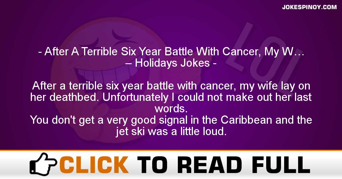 After A Terrible Six Year Battle With Cancer, My W… – Holidays Jokes