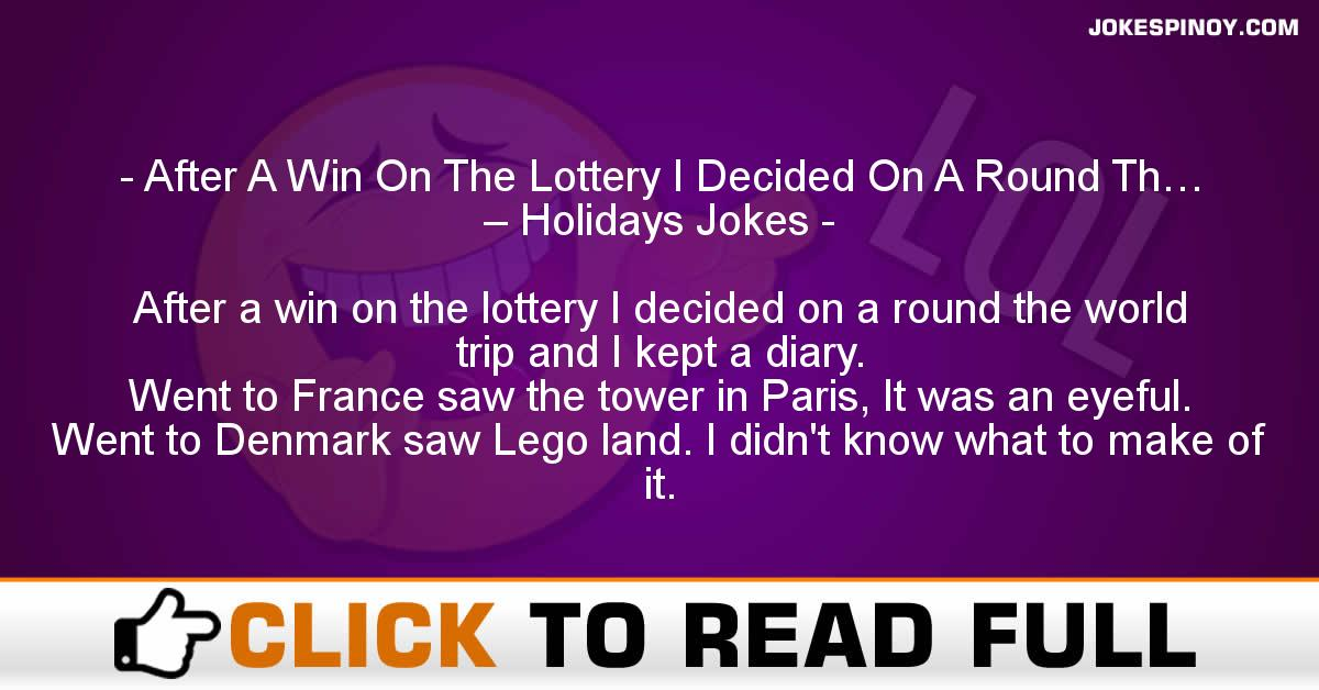 After A Win On The Lottery I Decided On A Round Th… – Holidays Jokes